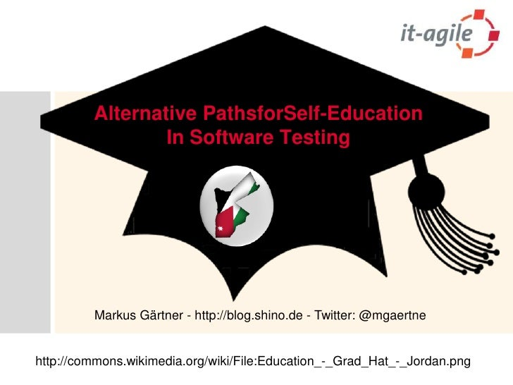 Alternative PathsforSelf-Education In Software Testing<br />Markus Gärtner - http://blog.shino.de - Twitter: @mgaertne<br ...