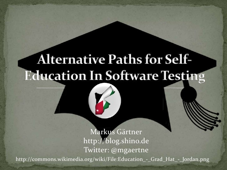 Alternative PathsforSelf-Education In Software Testing<br />Markus Gärtner<br />http://blog.shino.de<br />Twitter: @mgaert...