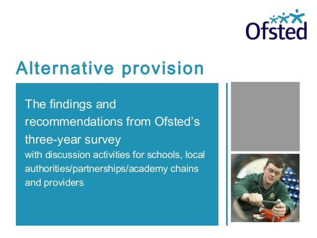 Alternative provision The findings and recommendations from Ofsted's three-year survey with discussion activities for scho...