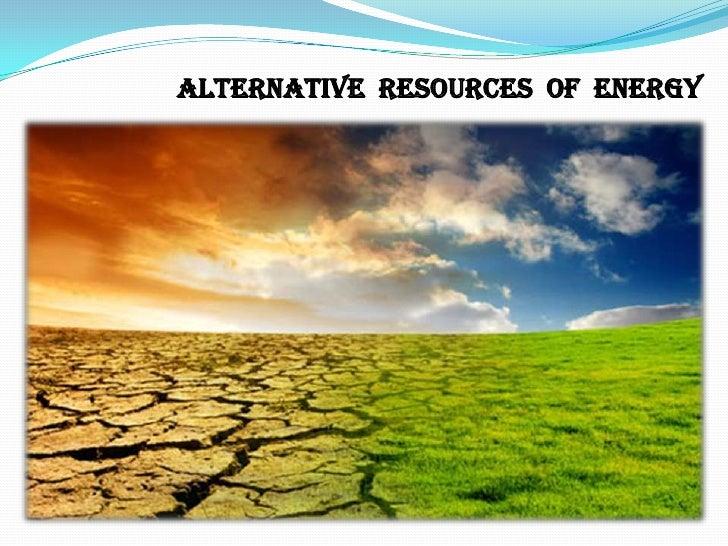ALTERNATIVE  RESOURCES  OF  ENERGY<br />