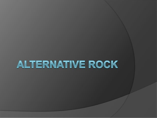 Alternative Rock   Alternative rock is a broad genre and underneath it    are many other sub genres such as;   Brit pop...