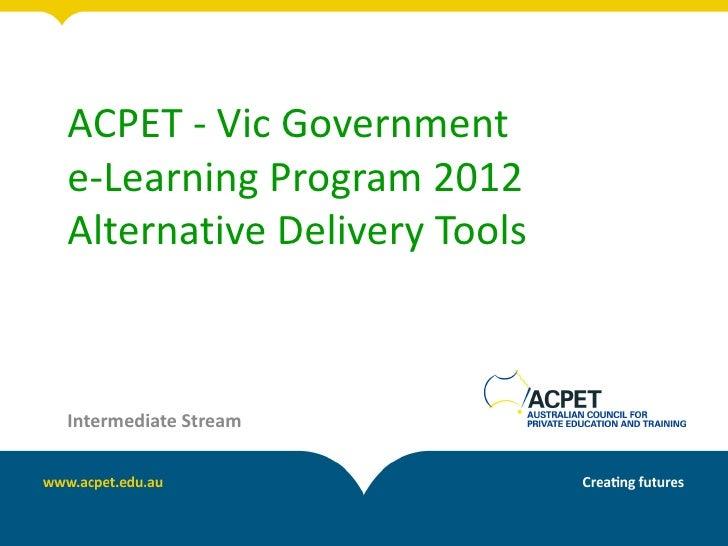 ACPET - Vic Governmente-Learning Program 2012Alternative Delivery ToolsIntermediate Stream
