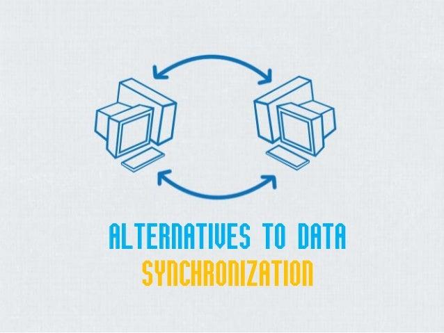ALTERNATIVES TO DATA SYNCHRONIZATION