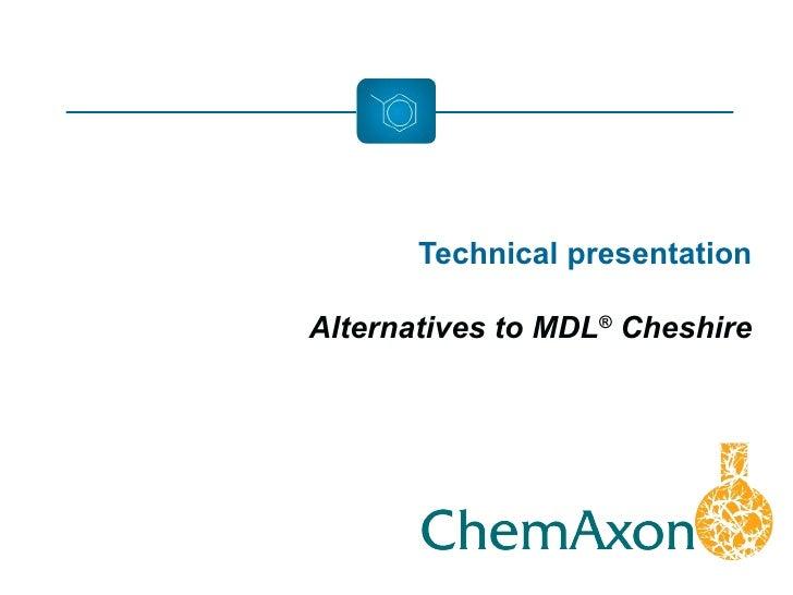Technical presentation Alternatives to MDL ®  Cheshire