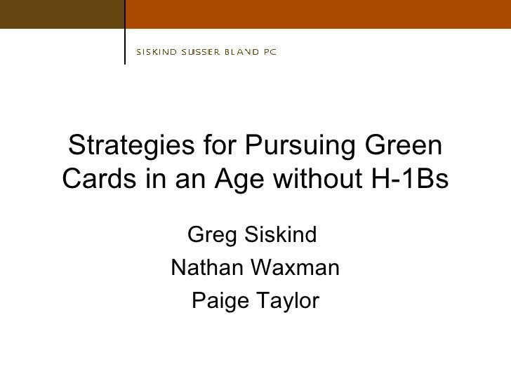 Strategies for Pursuing Green Cards in an Age without H-1Bs Greg Siskind  Nathan Waxman Paige Taylor