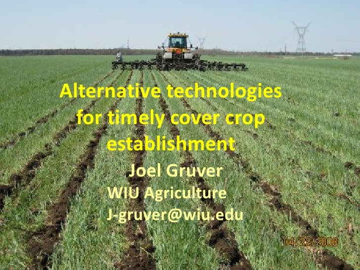 Alternative technologies  for timely cover crop      establishment       Joel Gruver     WIU Agriculture     J-gruver@wiu....