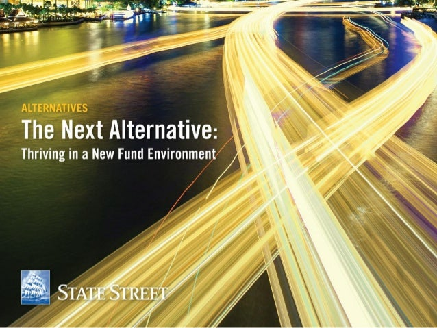 11 ALTERNATIVES ALTERNATIVES State Street 2013 Alternative Fund Manager Survey Executive Summary September 2013