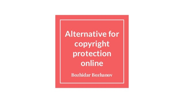 Alternative for copyright protection online Bozhidar Bozhanov