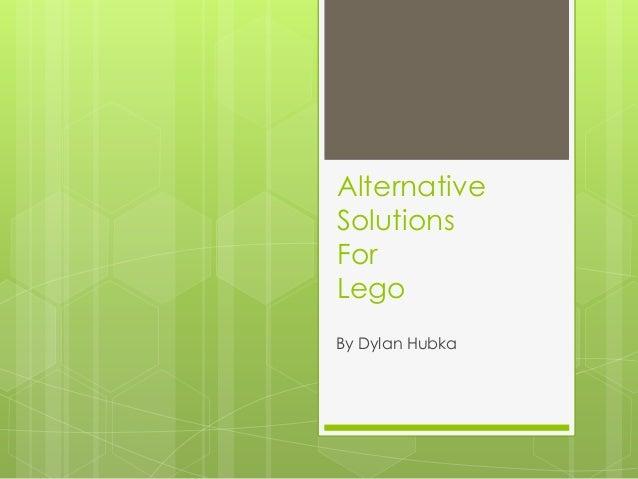 AlternativeSolutionsForLegoBy Dylan Hubka