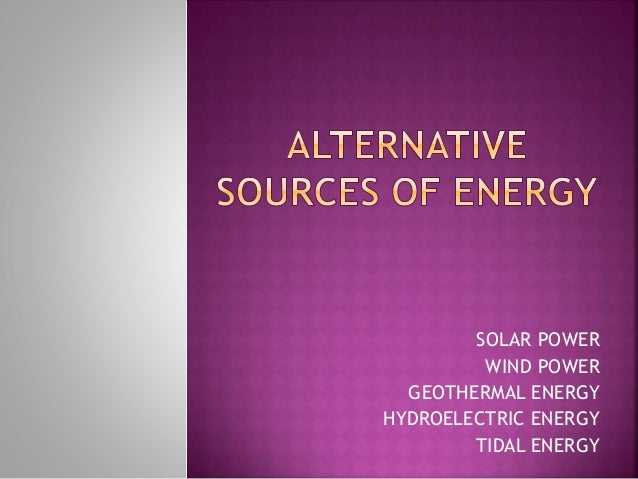 alternative sources of energy summary A new wave of technologies is on the verge of producing energy that's clean, renewable, and most importantly, affordable subscribe: .