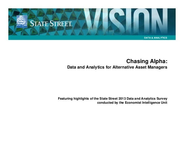 DATA & ANALYTICS  Chasing Alpha: Data and Analytics for Alternative Asset Managers  Featuring highlights of the State Stre...