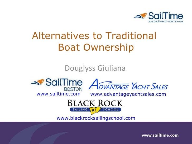 Alternatives to Traditional  Boat Ownership Douglyss Giuliana www.sailtime.com www.advantageyachtsales.com www.blackrocksa...
