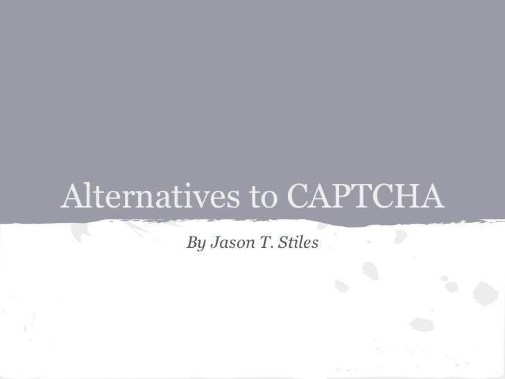 Alternatives to CAPTCHA       By Jason T. Stiles