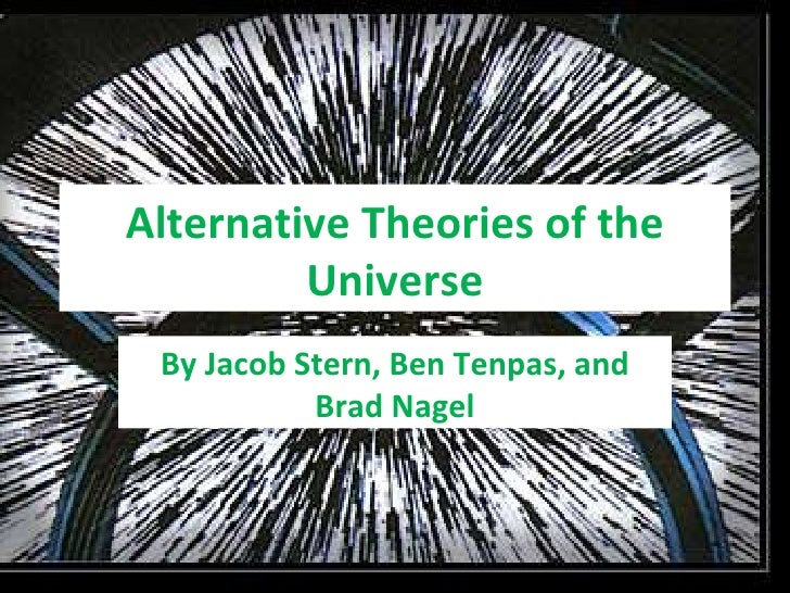 Alternative Theories of the Universe By Jacob Stern, Ben Tenpas, and Brad Nagel