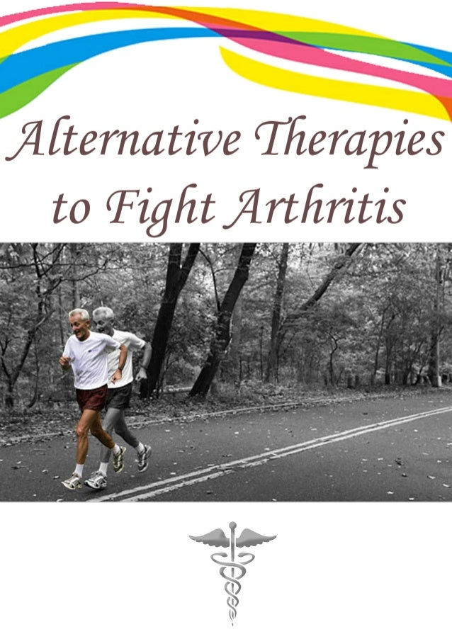 Alternative Therapies to Fight Arthritis Arthritis is a painful condition which can affect the individual's quality of lif...
