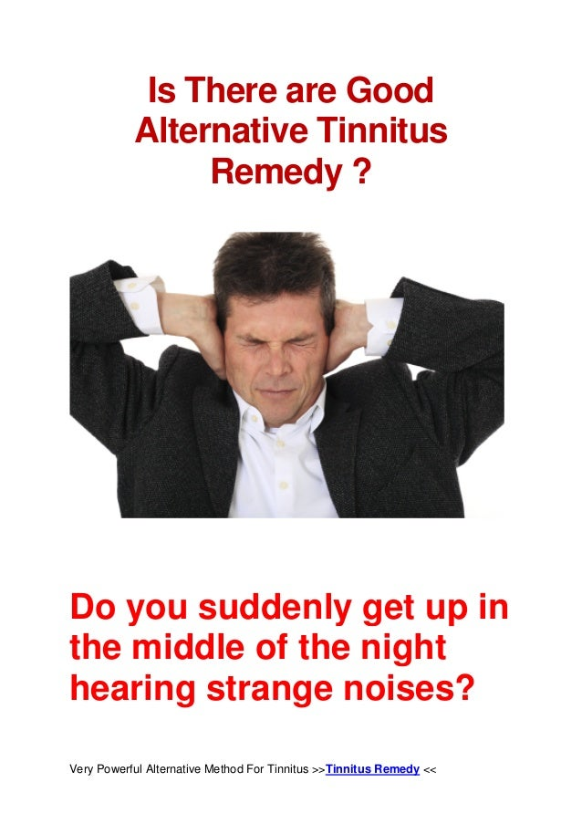 Is There are Good           Alternative Tinnitus                Remedy ?Do you suddenly get up inthe middle of the nighthe...