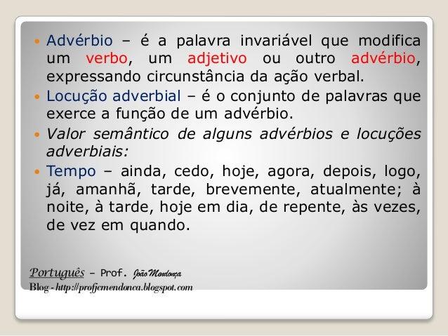 Português – Prof. João Mendonça Blog-http://profjcmendonca.blogspot.com  Advérbio – é a palavra invariável que modifica u...
