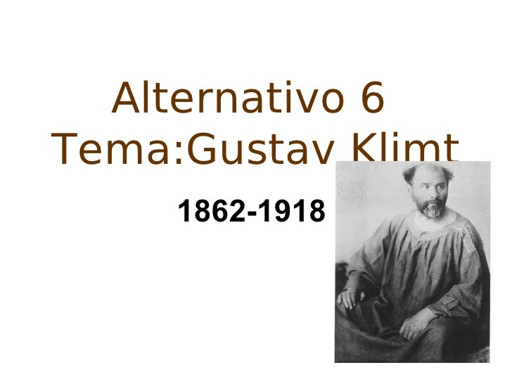 Alternativo 6 Tema:Gustav Klimt      1862-1918