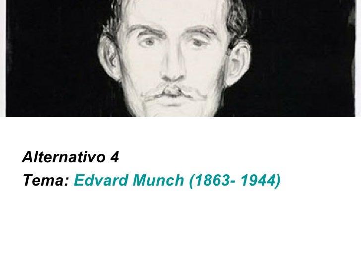 Alternativo 4 Tema: Edvard Munch (1863- 1944)