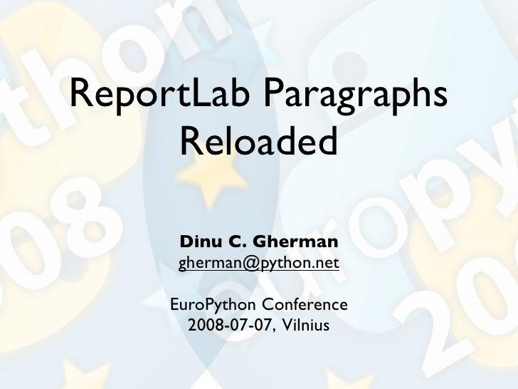ReportLab Paragraphs      Reloaded        Dinu C. Gherman       gherman@python.net       EuroPython Conference        2008...
