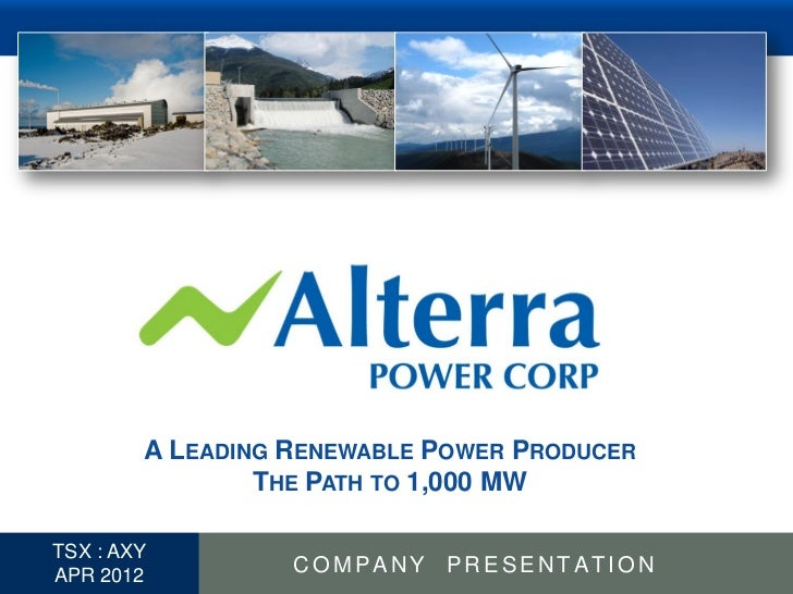 A LEADING RENEWABLE POWER PRODUCER                  THE PATH TO 1,000 MW  TSX : AXY1 APR 2012          COMPANY PRESENTATION