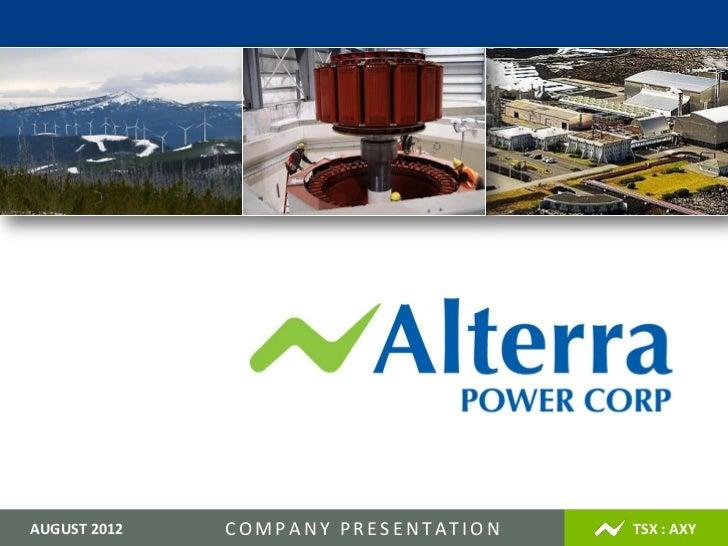 Page   1 2012AUGUST          COMPANY PRESENTATION                    www.alterrapower.ca   TSX : AXY