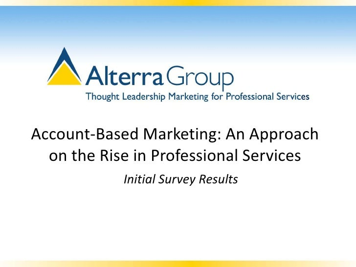 Account-Based Marketing: An Approach  on the Rise in Professional Services            Initial Survey Results
