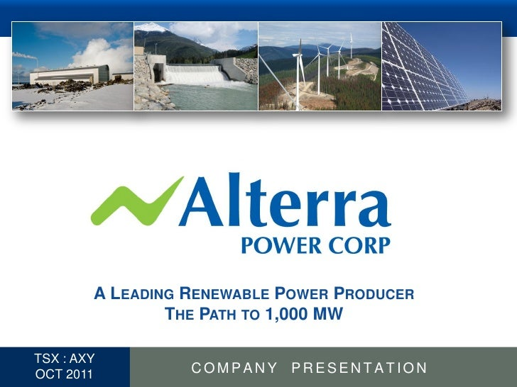 A LEADING RENEWABLE POWER PRODUCER                  THE PATH TO 1,000 MW  TSX : AXY1 OCT 2011          COMPANY PRESENTATION