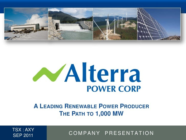 A LEADING RENEWABLE POWER PRODUCER                  THE PATH TO 1,000 MW  TSX : AXY1 SEP 2011          COMPANY PRESENTATION