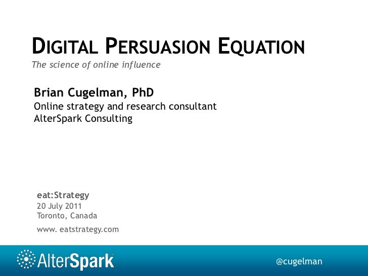 Digital Persuasion Equation<br />The science of online influence<br />Brian Cugelman, PhD<br />Online strategy and researc...