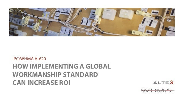 HOW IMPLEMENTING A GLOBAL WORKMANSHIP STANDARD CAN INCREASE ROI IPC/WHMA A-620