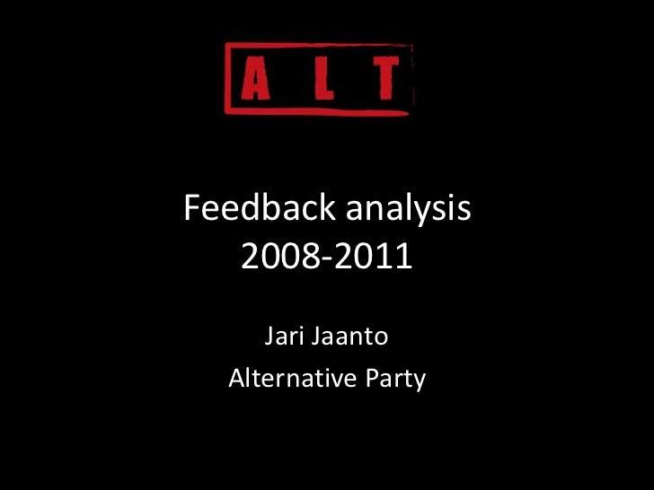 Feedback analysis   2008-2011     Jari Jaanto  Alternative Party