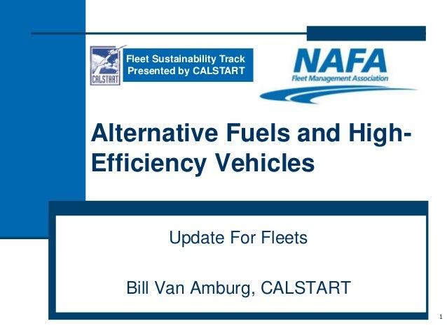 Alternative Fuels and High-Efficiency VehiclesUpdate For FleetsBill Van Amburg, CALSTART1Fleet Sustainability TrackPresent...