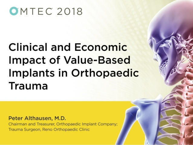 The Role of Value Based Implants in Orthopaedic Trauma Peter L. Althausen, MD/MBA Reno Orthopaedic Clinic