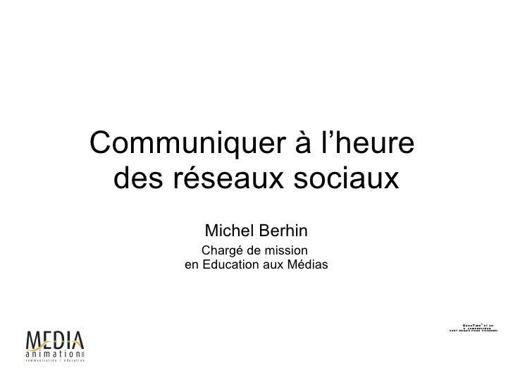 Communiquer à l'heure  des réseaux sociaux Michel Berhin Chargé de mission  en Education aux Médias