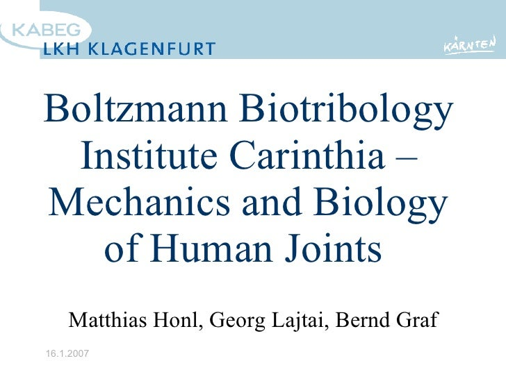 Boltzmann Biotribology Institute Carinthia – Mechanics and Biology of Human Joints  Matthias Honl, Georg Lajtai, Bernd Graf