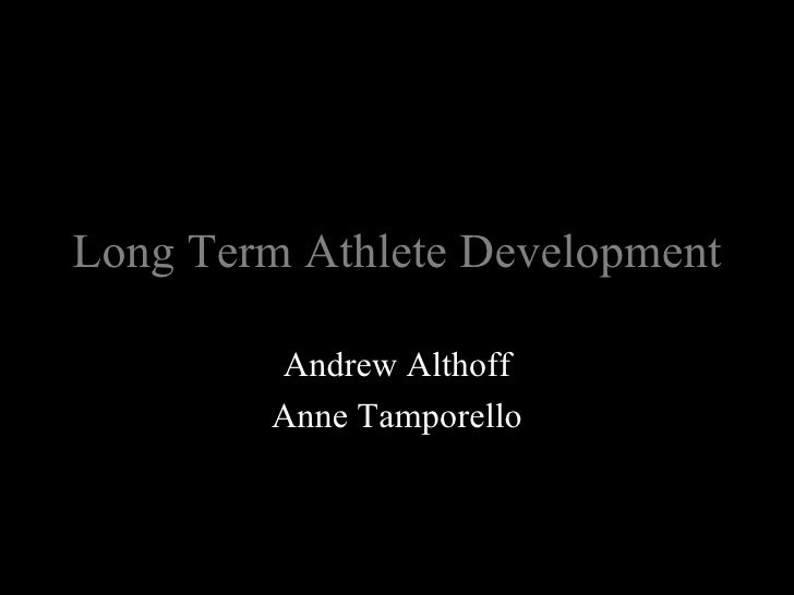 Long Term Athlete Development Andrew Althoff Anne Tamporello