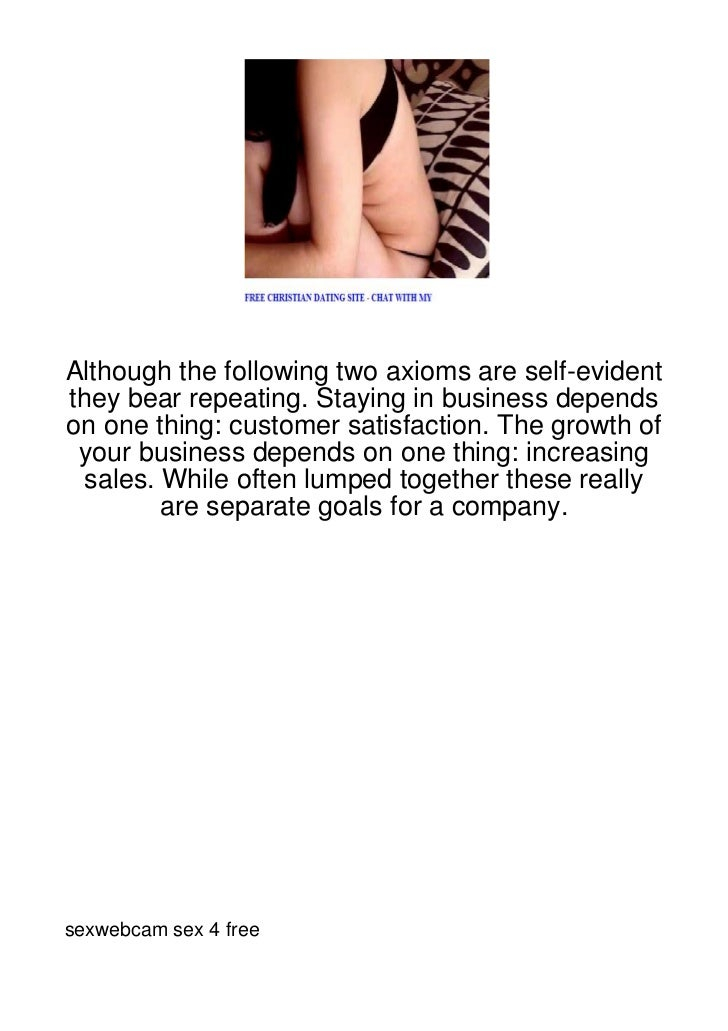 Although the following two axioms are self-evidentthey bear repeating. Staying in business dependson one thing: customer s...