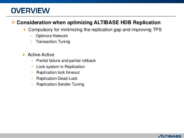  Consideration when optimizing ALTIBASE HDB Replication ♦ Compulsory for minimizing the replication gap and improving TPS...