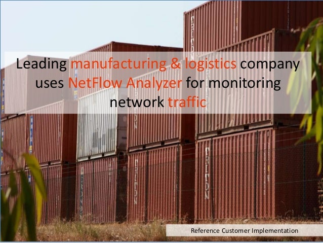 Leading manufacturing & logistics company uses NetFlow Analyzer for monitoring network traffic Reference Customer Implemen...
