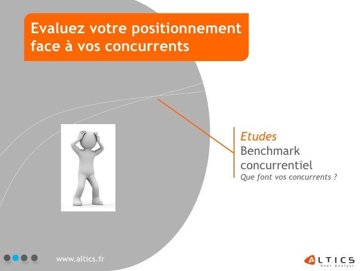 Evaluez votre positionnementface à vos concurrents                           Etudes                           Benchmark   ...