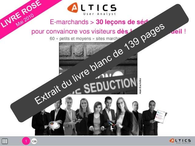 139 E-marchands > 30 leçons de séduction pour convaincre vos visiteurs dès la page d'accueil ! 60 « petits et moyens » sit...