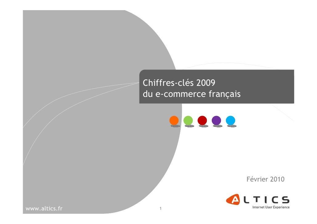Chiffres-clés 2009du e-commerce français<br />Février 2010<br />1<br />www.altics.fr<br />
