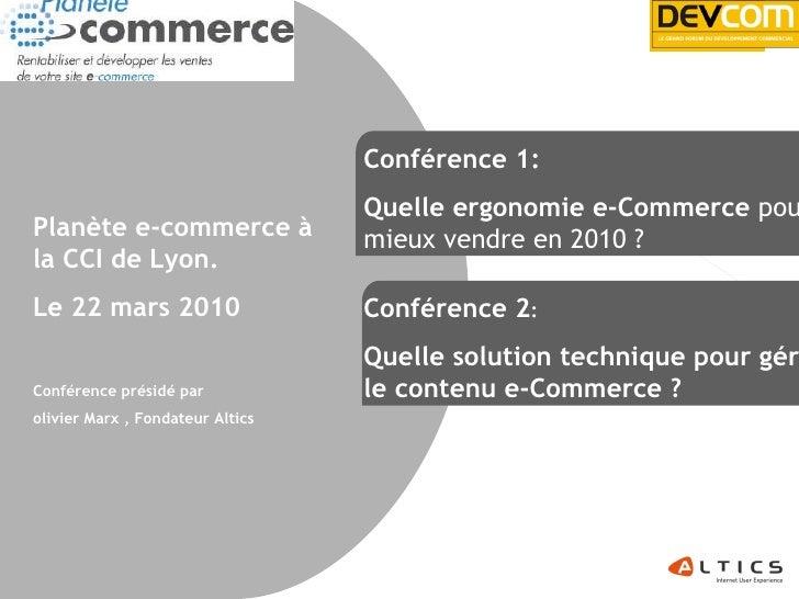 Conférence 1: Quelle ergonomie   e-Commerce  pour mieux vendre en 2010 ?  Planète e-commerce à la CCI de Lyon.  Le 22 mars...