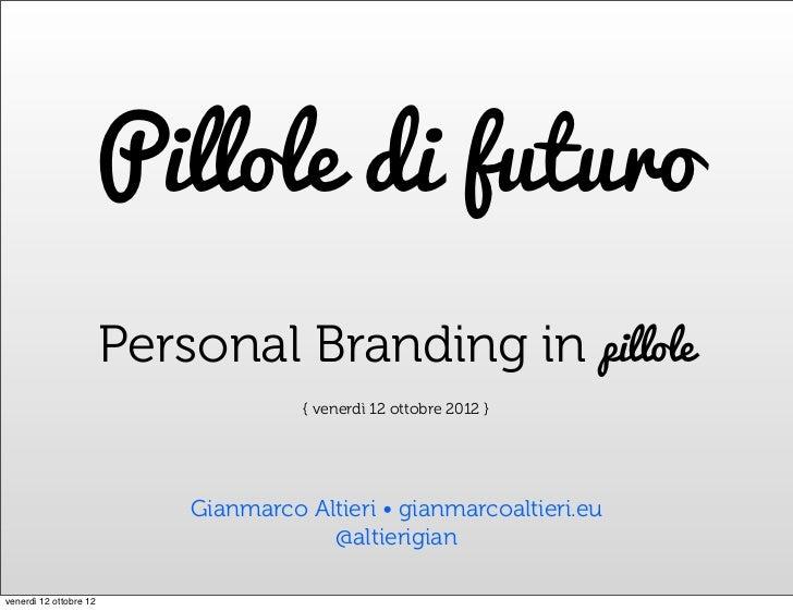 Pillole di futuro                        Personal Branding in pillole                                      { venerdì 12 ot...