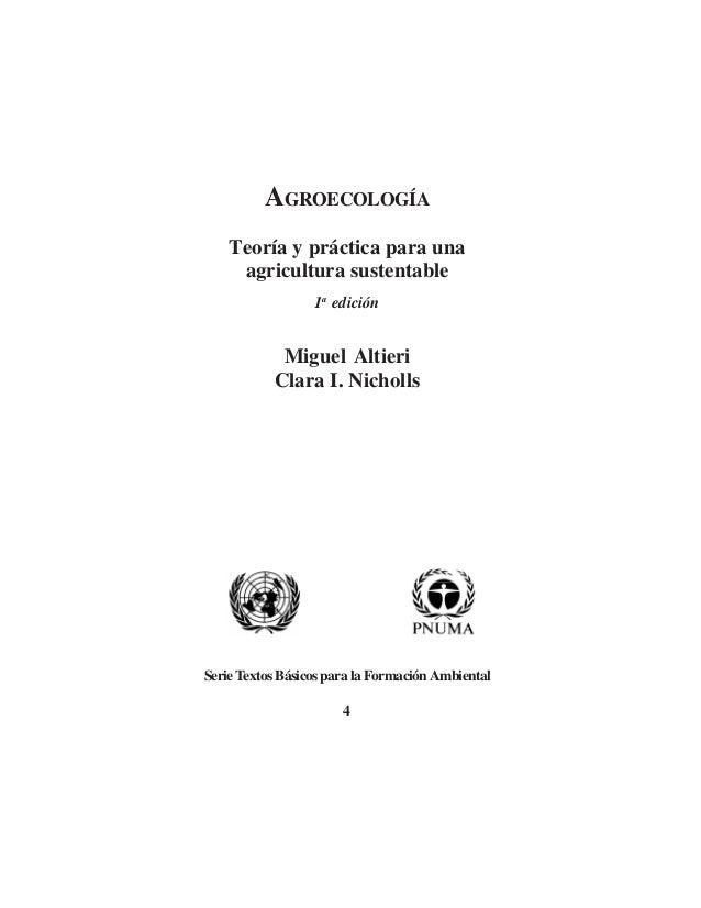 AGROECOLOGÍA Teoría y práctica para una agricultura sustentable 1a edición Miguel Altieri Clara I. Nicholls Serie Textos B...