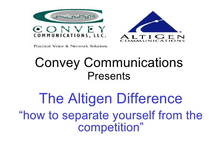 "Convey Communications Presents The Altigen Difference "" how to separate yourself from the competition"""