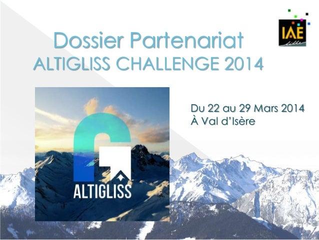 Dossier Partenariat  ALTIGLISS CHALLENGE 2014 Du 22 au 29 Mars 2014 À Val d'Isère