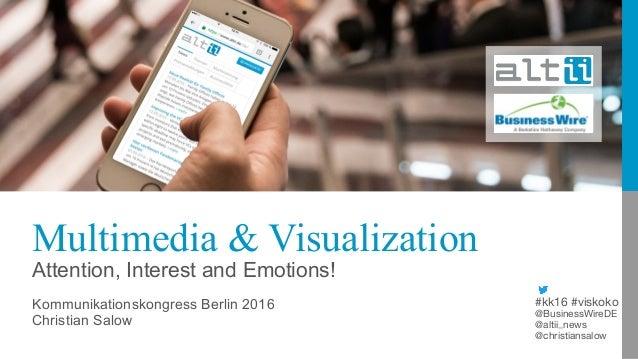 Multimedia & Visualization Attention, Interest and Emotions! Kommunikationskongress Berlin 2016 Christian Salow #kk16 #vis...