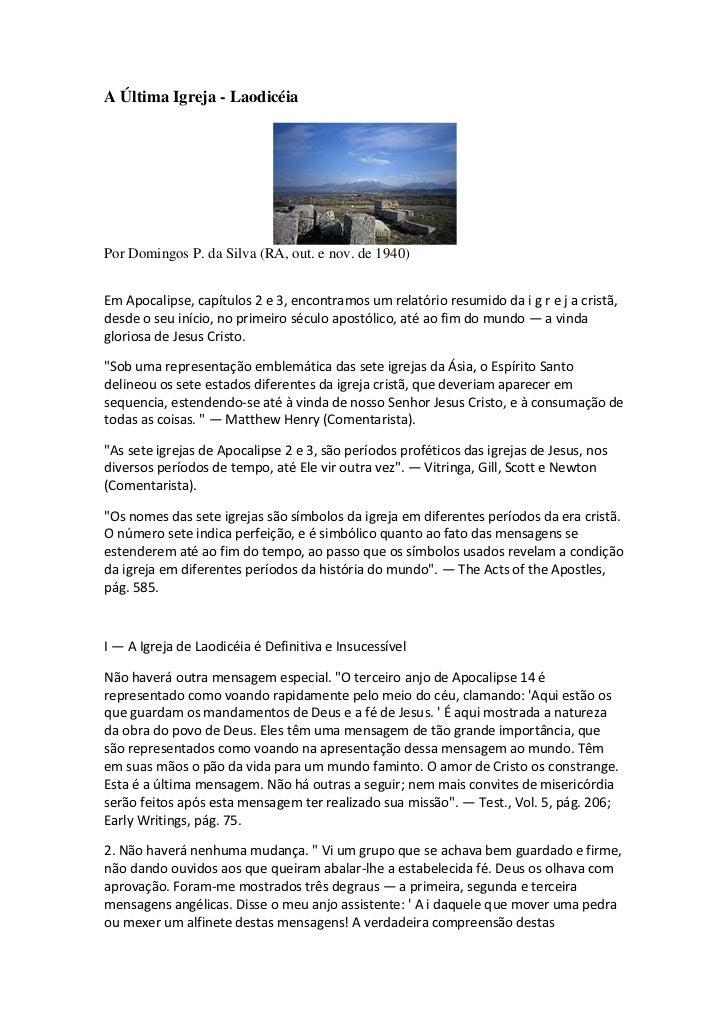 A Última Igreja - LaodicéiaPor Domingos P. da Silva (RA, out. e nov. de 1940)Em Apocalipse, capítulos 2 e 3, encontramos u...
